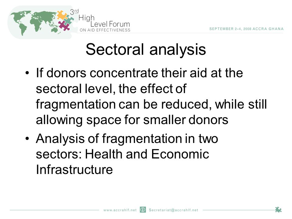 Sectoral analysis If donors concentrate their aid at the sectoral level, the effect of fragmentation can be reduced, while still allowing space for smaller donors Analysis of fragmentation in two sectors: Health and Economic Infrastructure