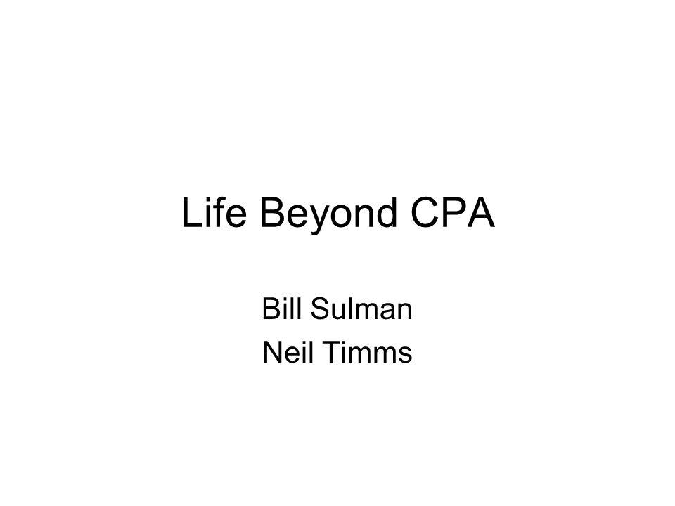 Life Beyond CPA Bill Sulman Neil Timms