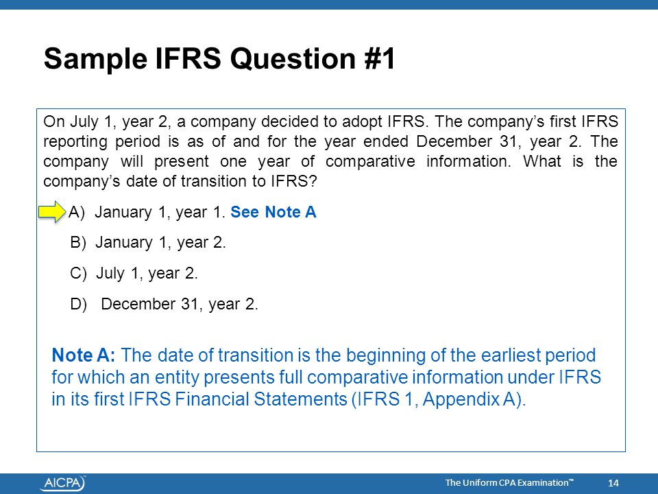 The Uniform CPA Examination ™ Sample IFRS Question #1 On July 1, year 2, a company decided to adopt IFRS.