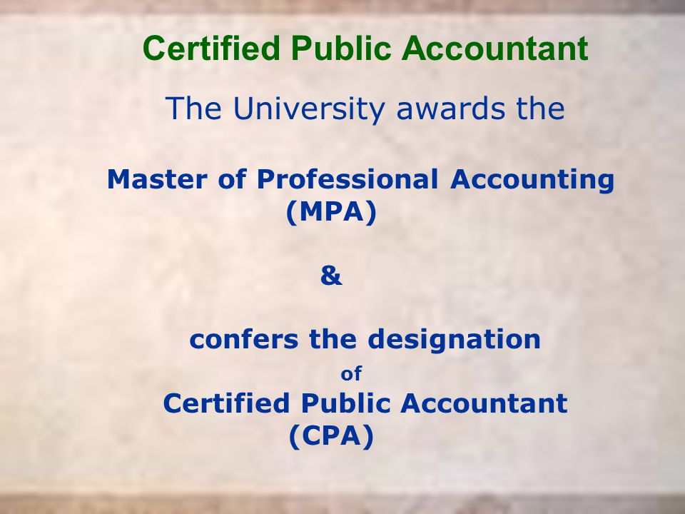The University awards the Master of Professional Accounting (MPA) & confers the designation of Certified Public Accountant (CPA)