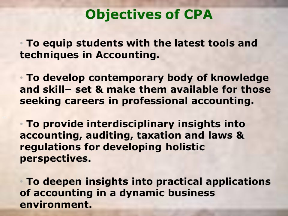 Objectives of CPA To equip students with the latest tools and techniques in Accounting.