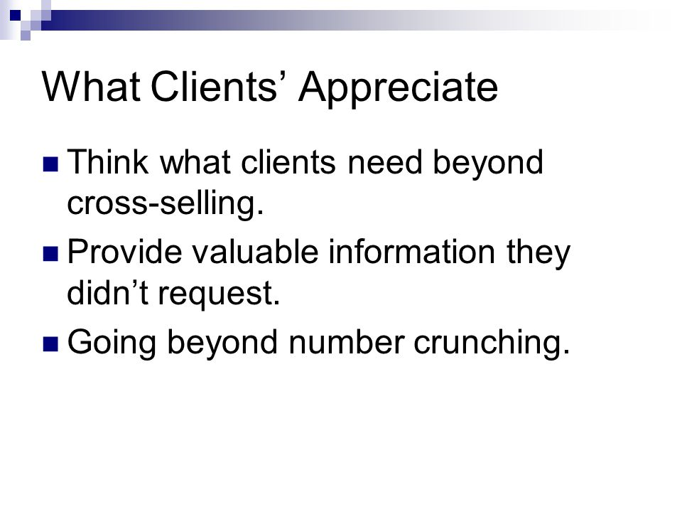 What Clients' Appreciate Think what clients need beyond cross-selling.