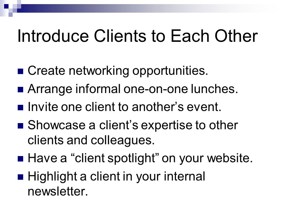 Introduce Clients to Each Other Create networking opportunities.