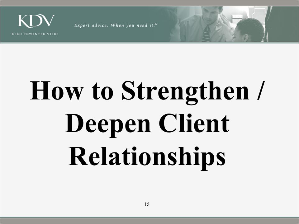 How to Strengthen / Deepen Client Relationships 15