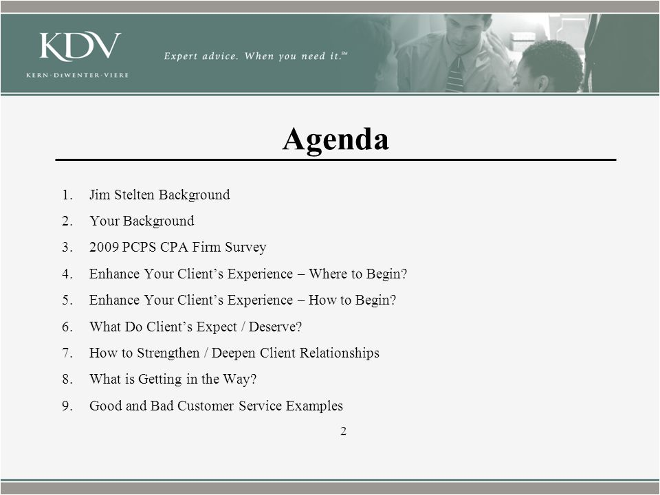 Agenda 1.Jim Stelten Background 2.Your Background 3.2009 PCPS CPA Firm Survey 4.Enhance Your Client's Experience – Where to Begin.