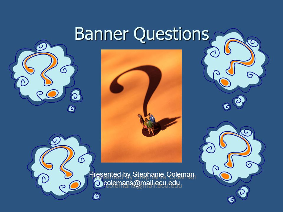 Banner Questions Questions.