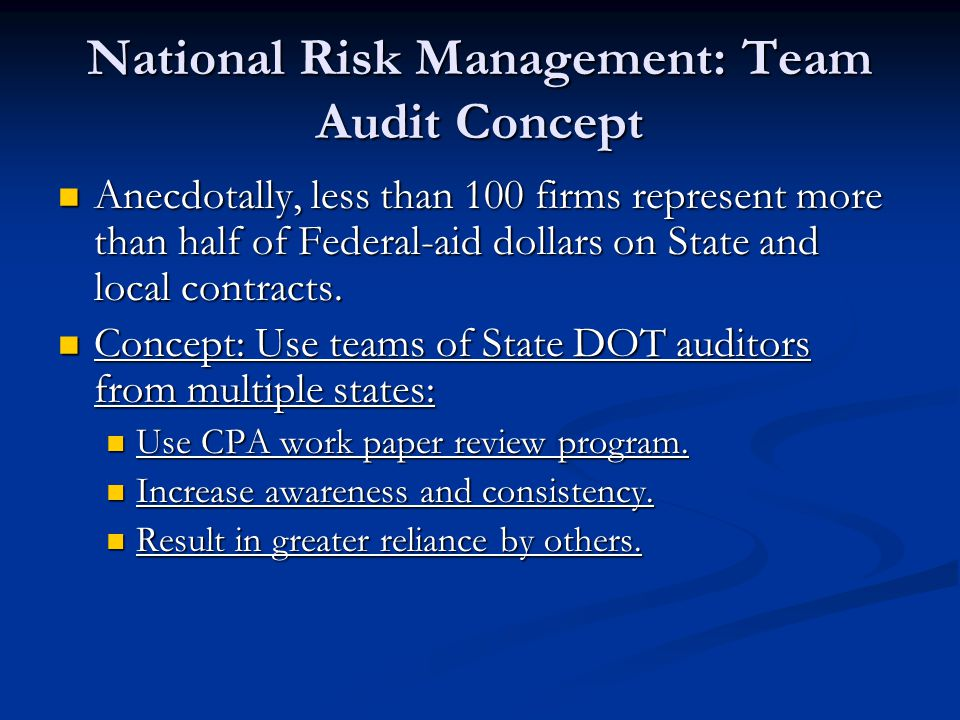 National Risk Management: Team Audit Concept Anecdotally, less than 100 firms represent more than half of Federal-aid dollars on State and local contracts.