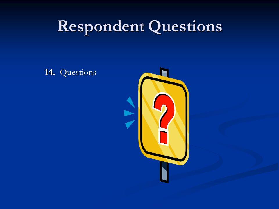 Respondent Questions 14. Questions
