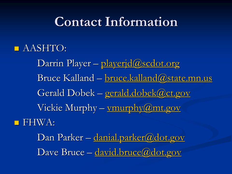 Contact Information AASHTO: AASHTO: Darrin Player – playerjd@scdot.org playerjd@scdot.org Bruce Kalland – bruce.kalland@state.mn.us bruce.kalland@stat