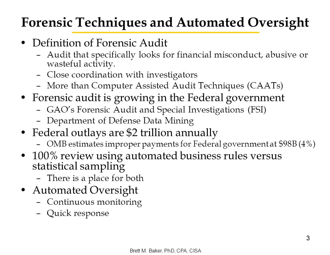 2 Overview Forensic Techniques and Automated Oversight Data Mining Techniques Equipment and Software Forensic Approach Brett M. Baker, PhD, CPA, CISA