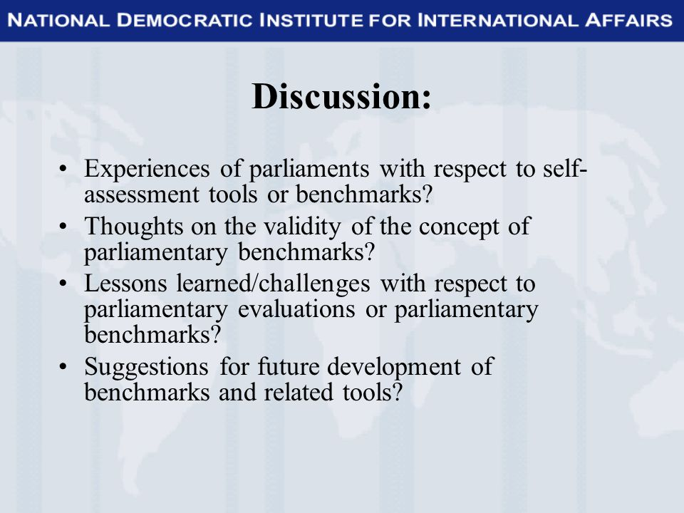 Discussion: Experiences of parliaments with respect to self- assessment tools or benchmarks.