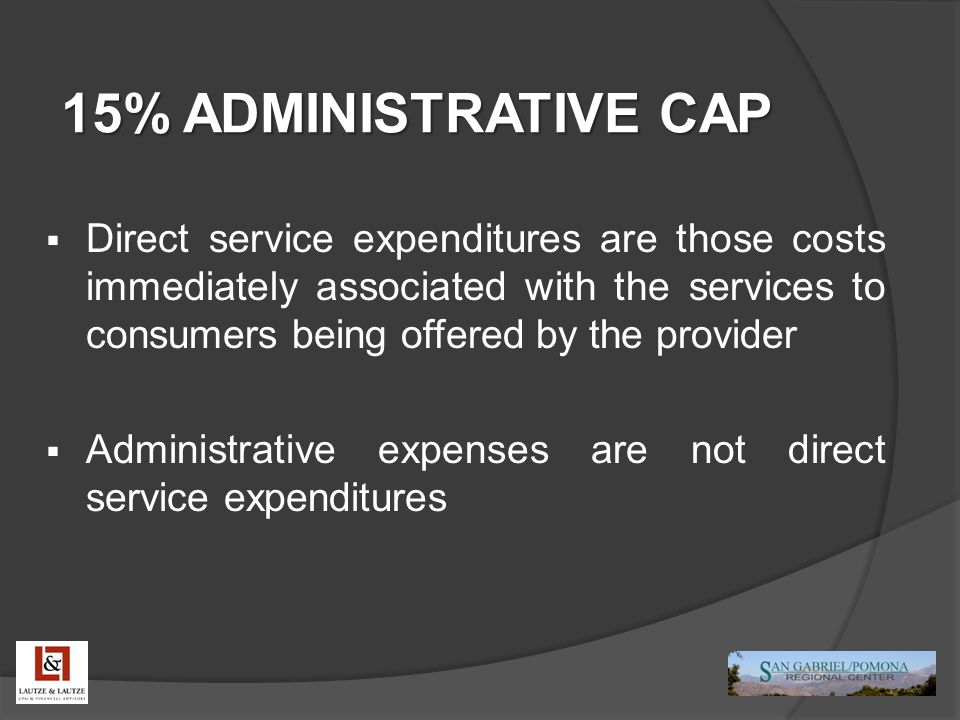 15% ADMINISTRATIVE CAP  Direct service expenditures are those costs immediately associated with the services to consumers being offered by the provid