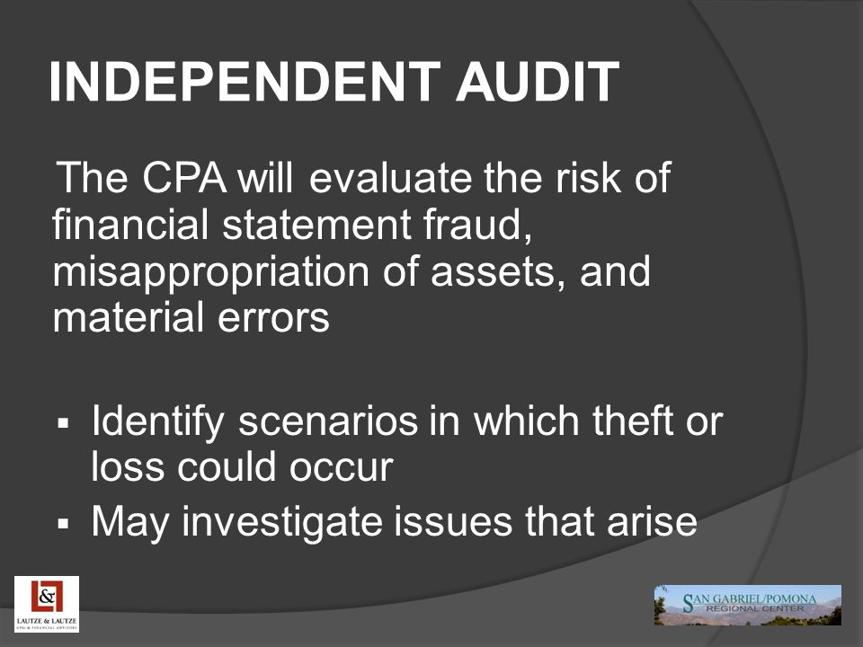 INDEPENDENT AUDIT The CPA will evaluate the risk of financial statement fraud, misappropriation of assets, and material errors  Identify scenarios in
