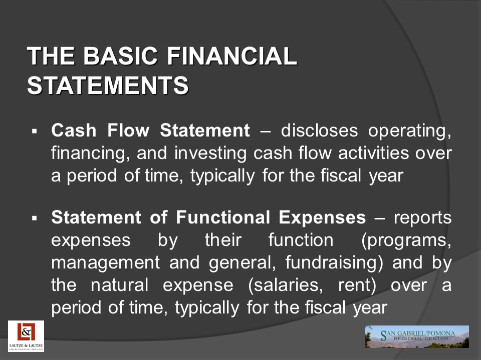 THE BASIC FINANCIAL STATEMENTS  Cash Flow Statement – discloses operating, financing, and investing cash flow activities over a period of time, typic