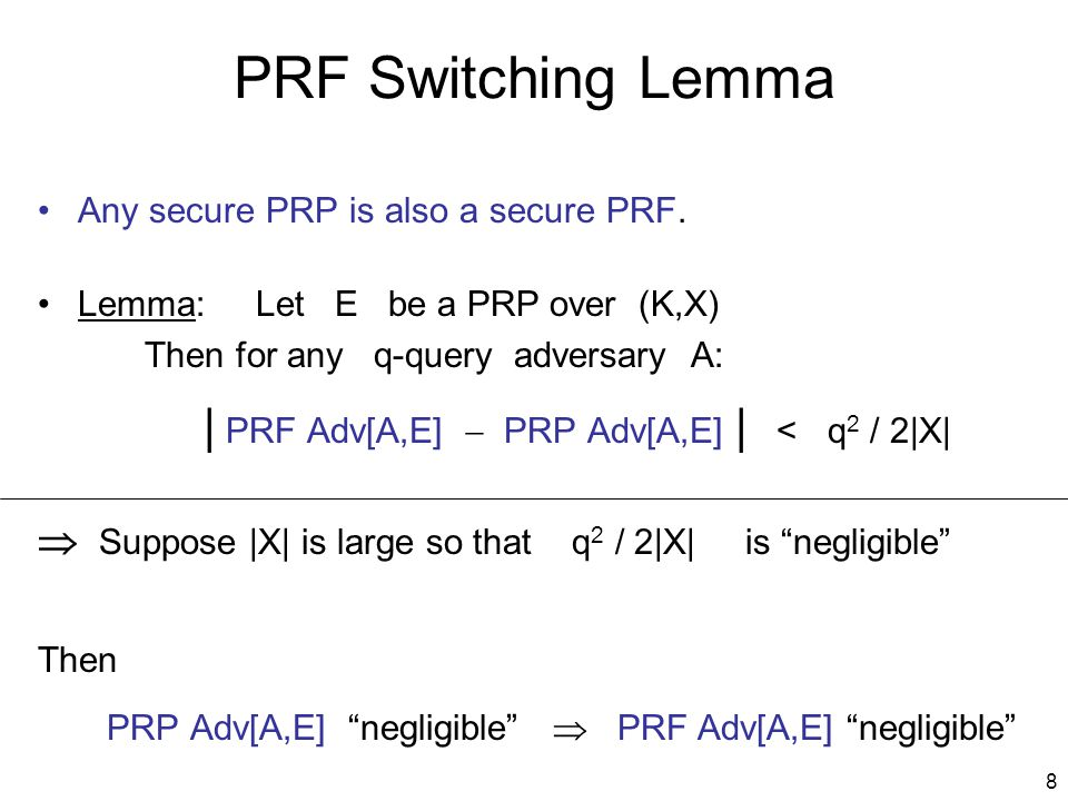 8 PRF Switching Lemma Any secure PRP is also a secure PRF.