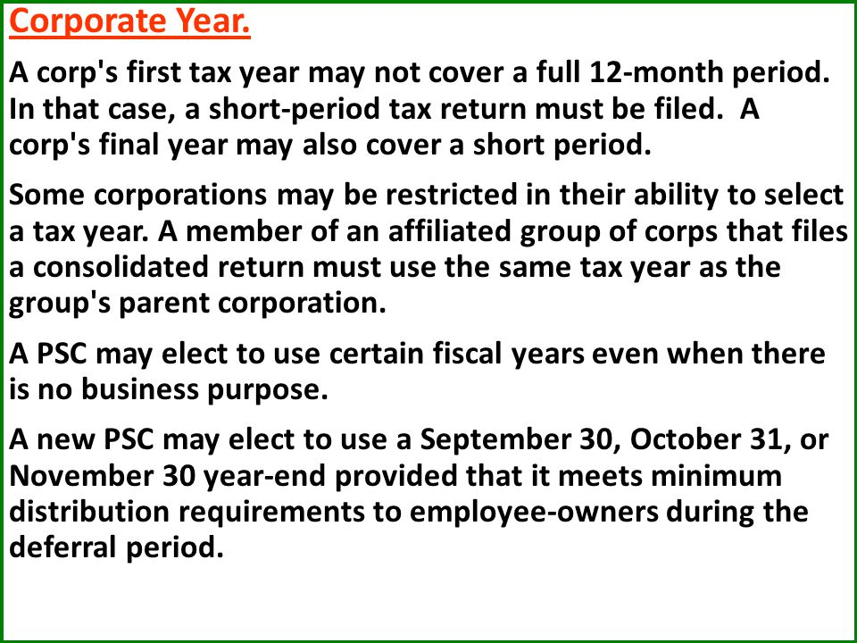 Corporate Year.A corp s first tax year may not cover a full 12-month period.