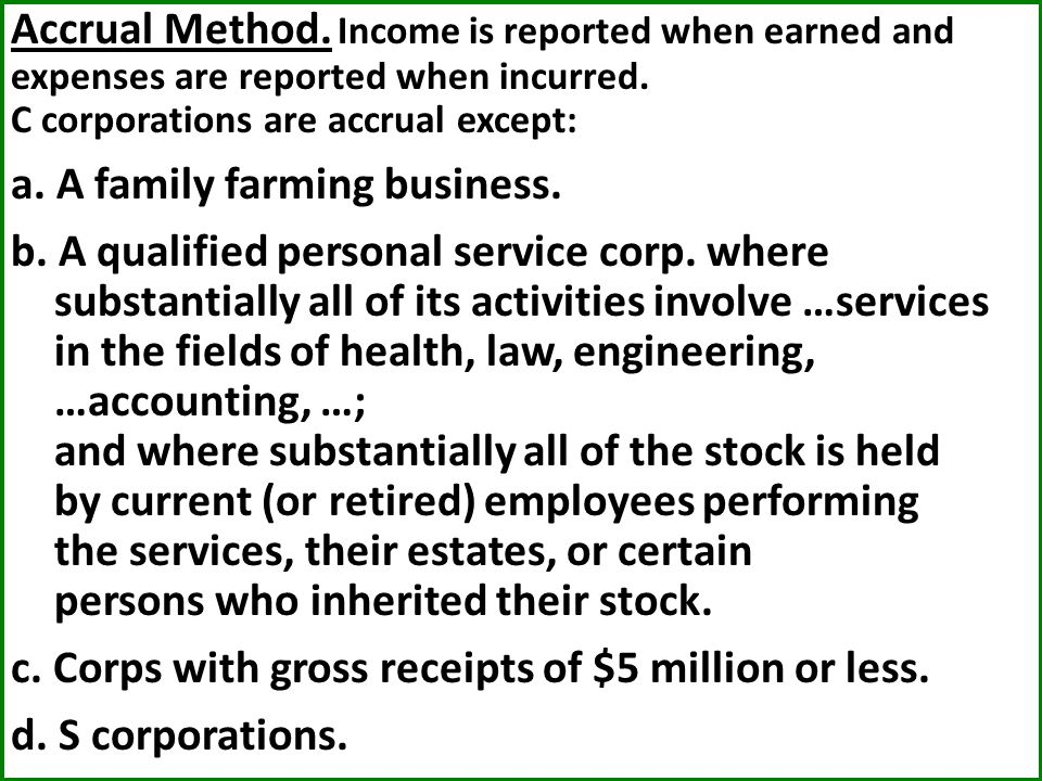 Accrual Method.Income is reported when earned and expenses are reported when incurred.