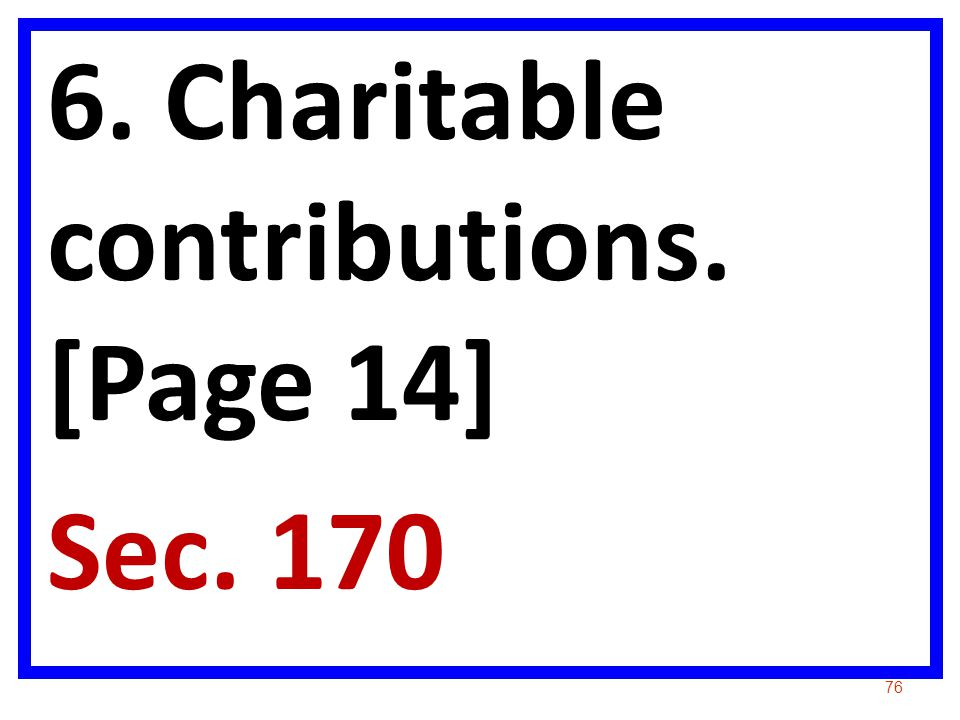 6. Charitable contributions. [Page 14] Sec. 170 76