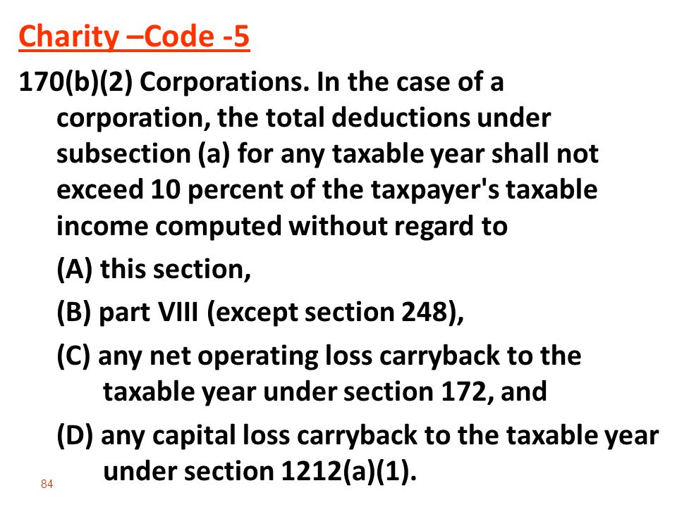 84 Charity –Code -5 170(b)(2) Corporations. In the case of a corporation, the total deductions under subsection (a) for any taxable year shall not exc