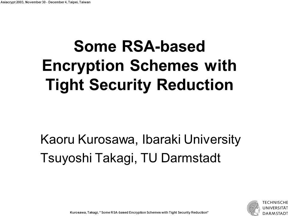 Kurosawa, Takagi, Some RSA-based Encryption Schemes with Tight Security Reduction Asiacrypt 2003, November 30 - December 4, Taipei, Taiwan One-wayness and Semantic-security One-wayness: E(m)  m is hard.