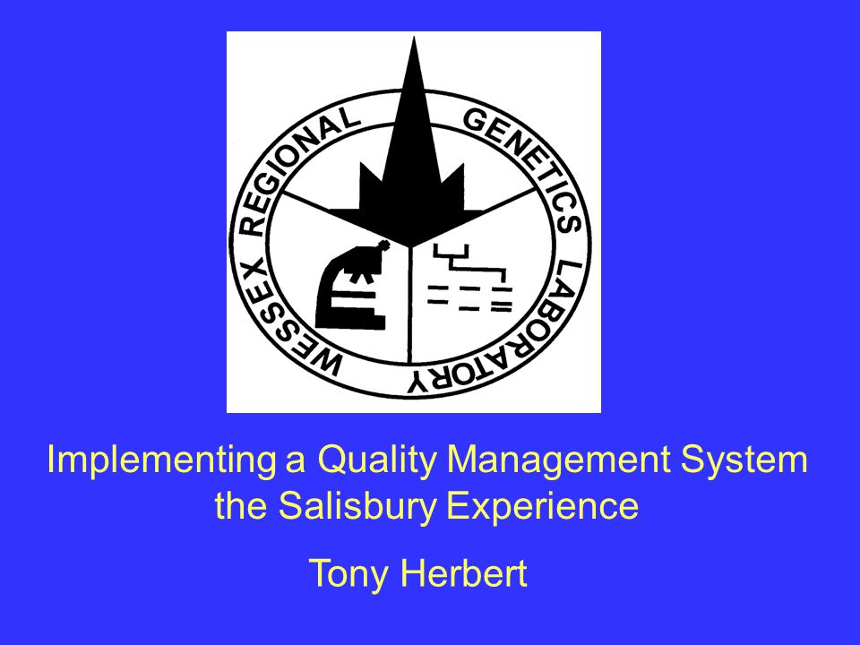 Implementing a Quality Management System the Salisbury Experience Tony Herbert