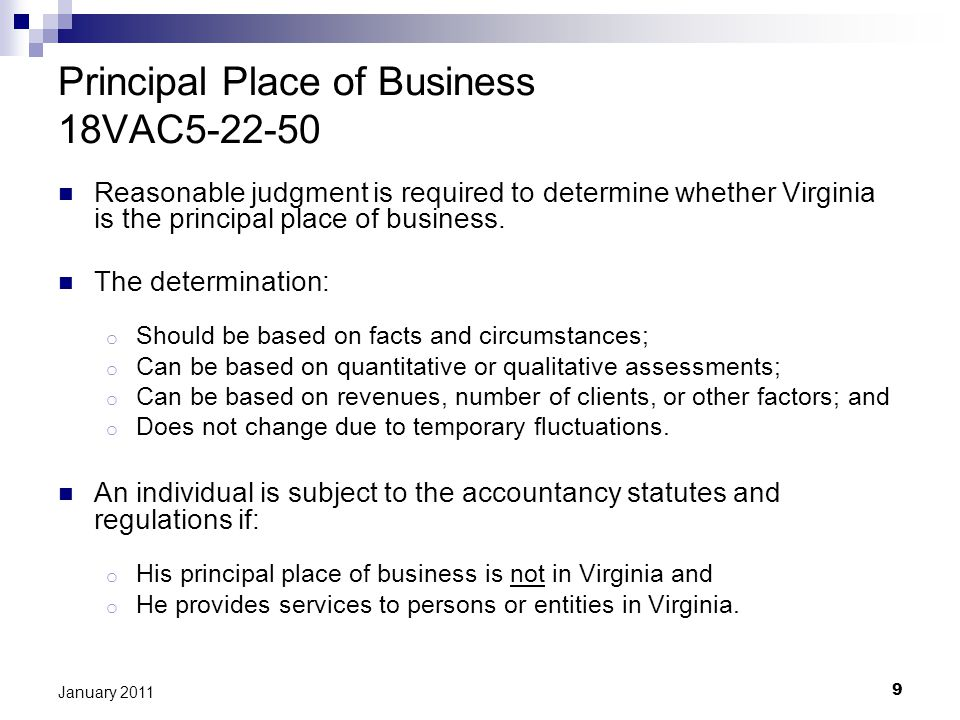 9 January 2011 Principal Place of Business 18VAC5-22-50 Reasonable judgment is required to determine whether Virginia is the principal place of business.