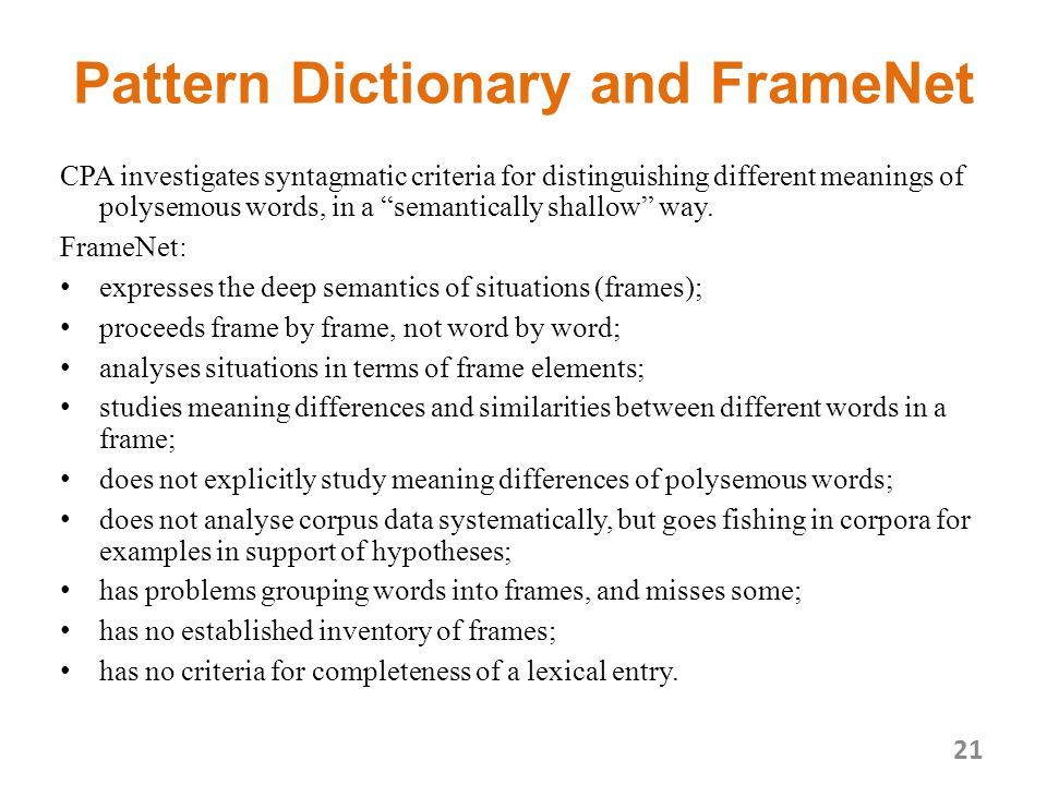 Pattern Dictionary and FrameNet CPA investigates syntagmatic criteria for distinguishing different meanings of polysemous words, in a semantically shallow way.