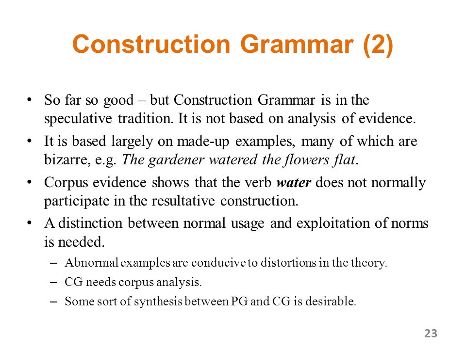 Construction Grammar (2) So far so good – but Construction Grammar is in the speculative tradition.