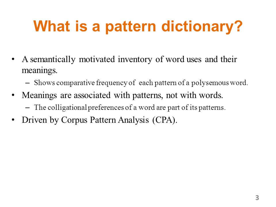 What is a pattern dictionary. A semantically motivated inventory of word uses and their meanings.