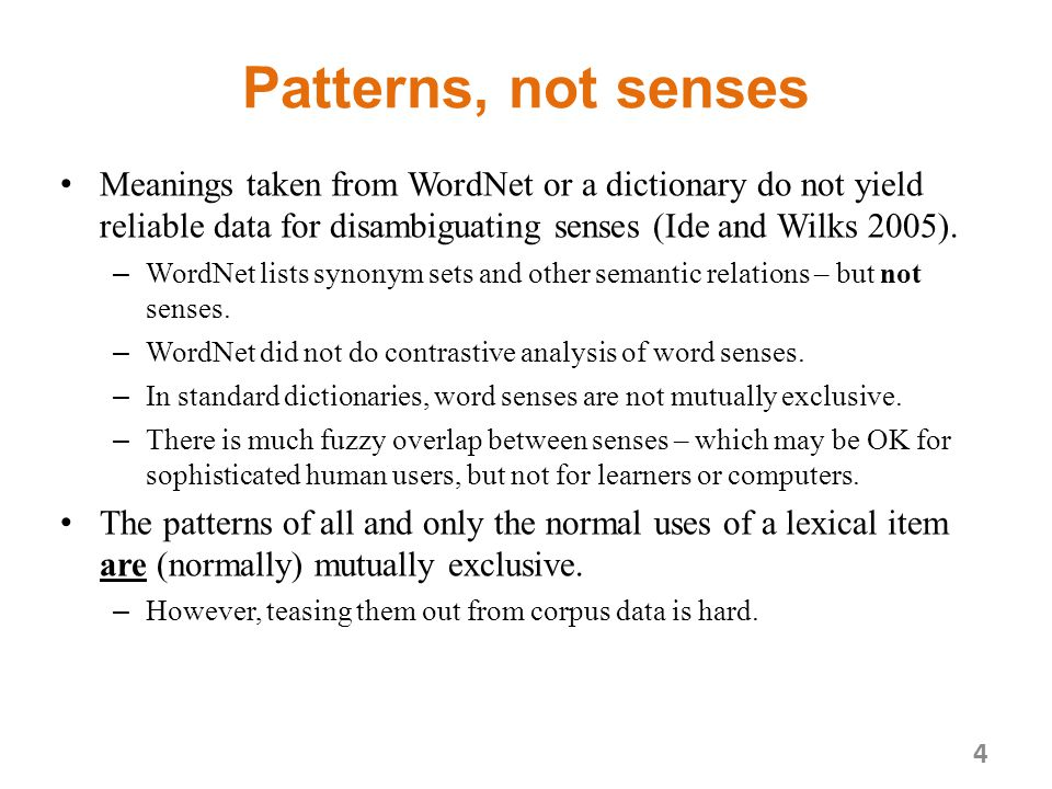 Patterns, not senses Meanings taken from WordNet or a dictionary do not yield reliable data for disambiguating senses (Ide and Wilks 2005).