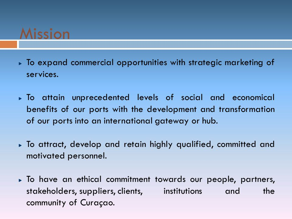 Mission To expand commercial opportunities with strategic marketing of services. To attain unprecedented levels of social and economical benefits of o
