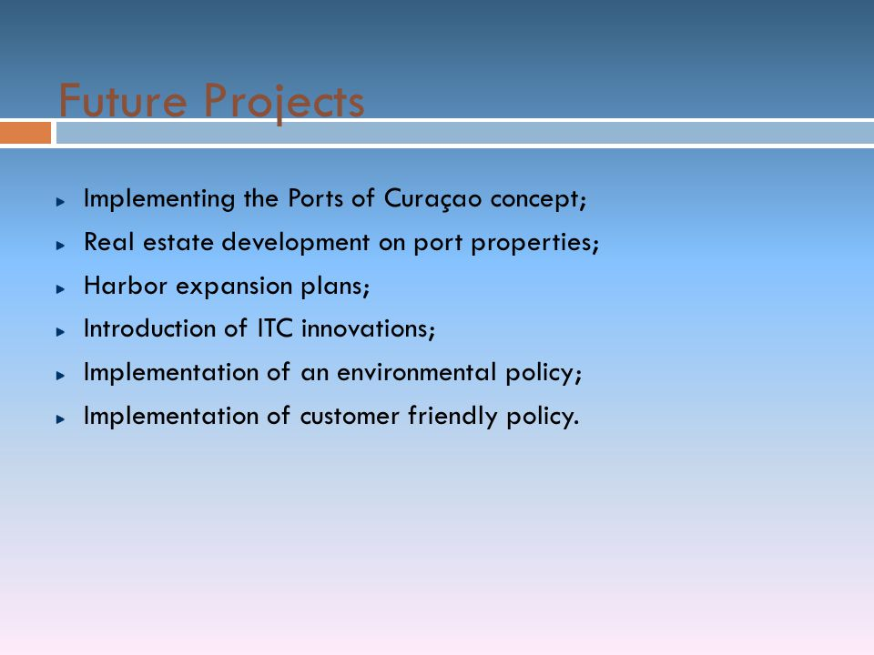 Future Projects Implementing the Ports of Curaçao concept; Real estate development on port properties; Harbor expansion plans; Introduction of ITC inn