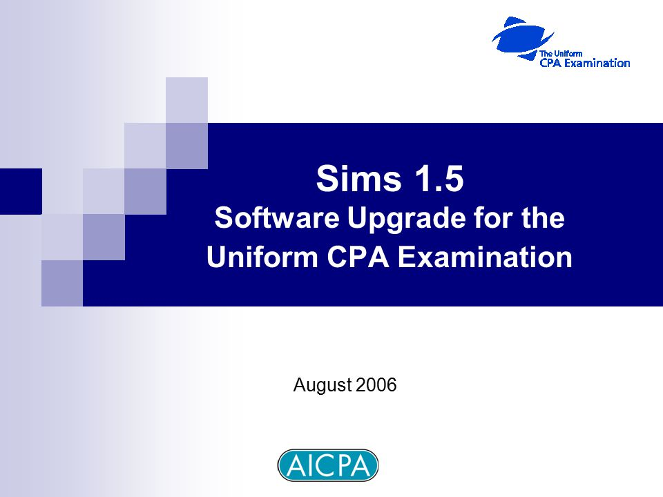 Sims 1.5 Software Upgrade for the Uniform CPA Examination August 2006