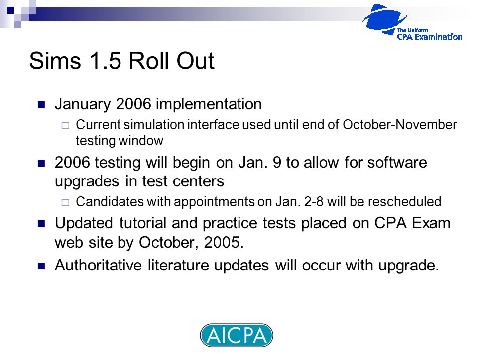 Sims 1.5 Roll Out January 2006 implementation  Current simulation interface used until end of October-November testing window 2006 testing will begin on Jan.