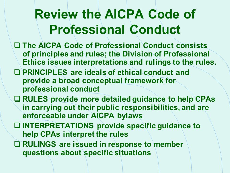 Review the AICPA Code of Professional Conduct  The AICPA Code of Professional Conduct consists of principles and rules; the Division of Professional
