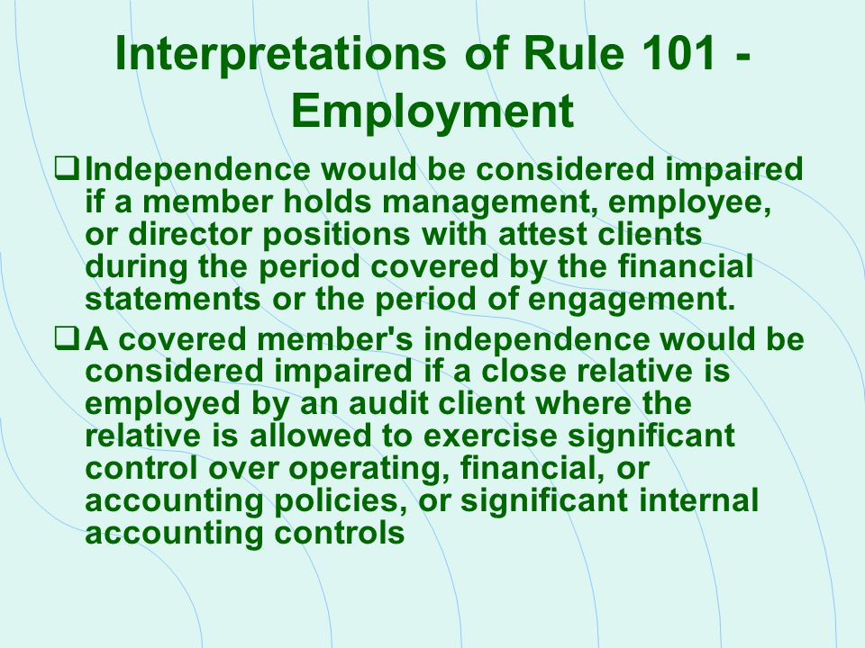 Interpretations of Rule 101 - Employment  Independence would be considered impaired if a member holds management, employee, or director positions wit