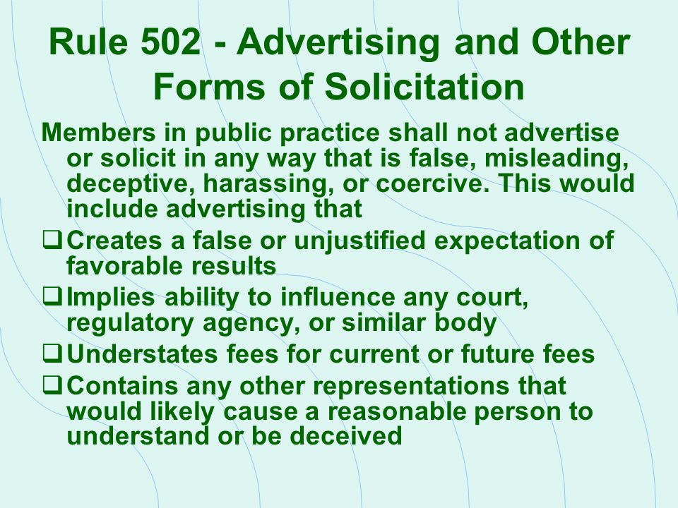 Rule 502 - Advertising and Other Forms of Solicitation Members in public practice shall not advertise or solicit in any way that is false, misleading,