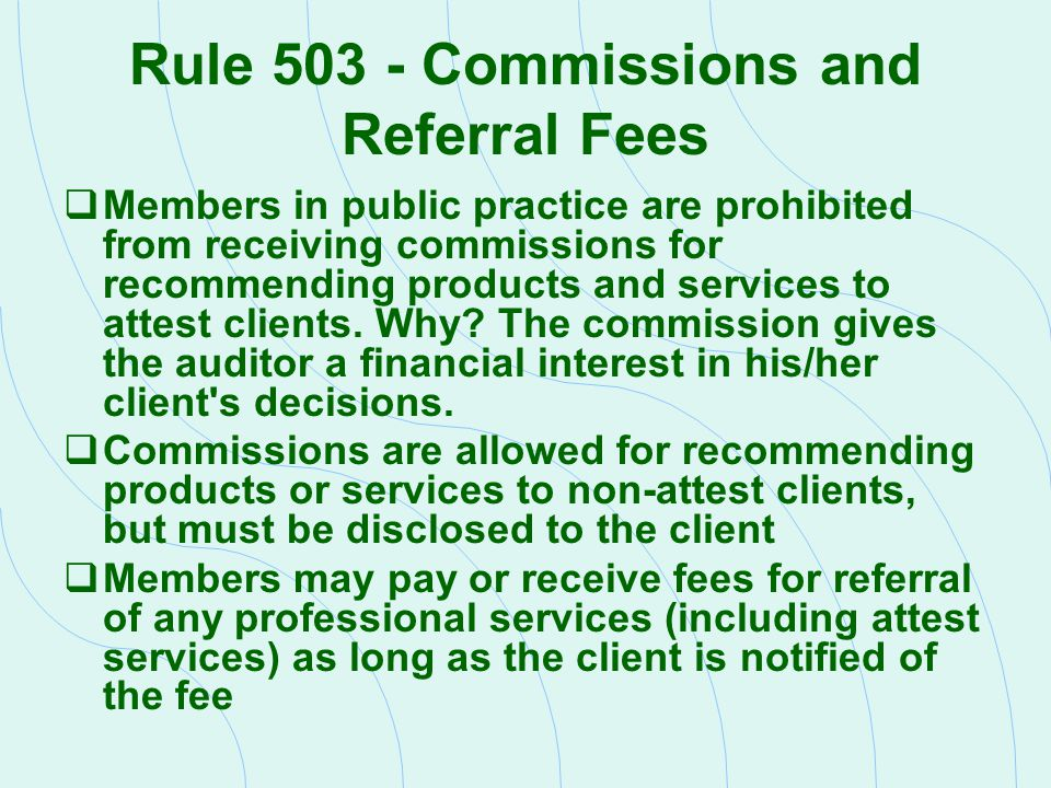 Rule 503 - Commissions and Referral Fees  Members in public practice are prohibited from receiving commissions for recommending products and services