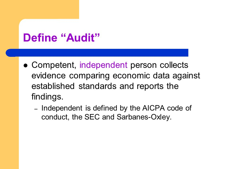 Define Audit Competent, independent person collects evidence comparing economic data against established standards and reports the findings.