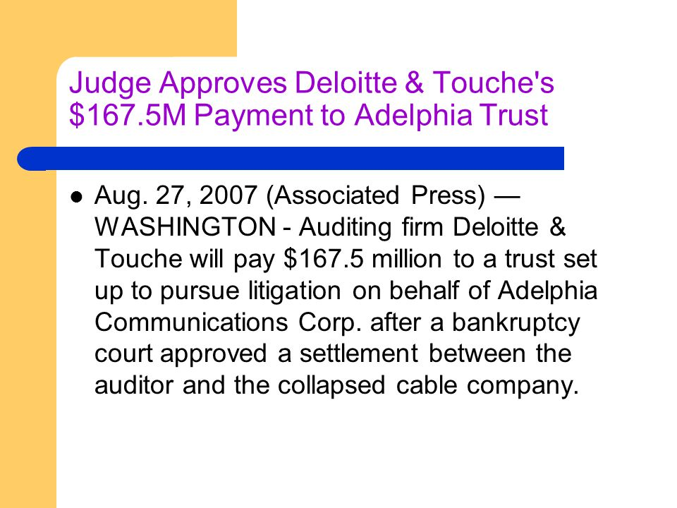 Judge Approves Deloitte & Touche s $167.5M Payment to Adelphia Trust Aug.