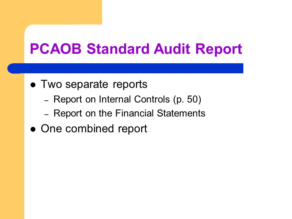 PCAOB Standard Audit Report Two separate reports – Report on Internal Controls (p.