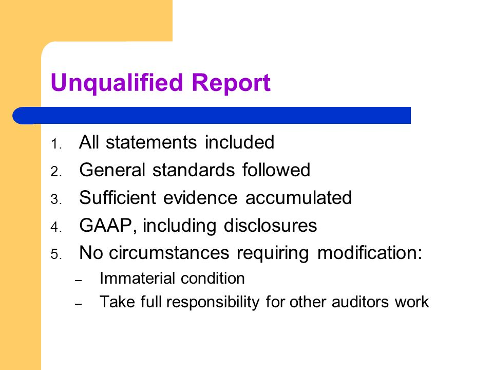 Unqualified Report 1. All statements included 2. General standards followed 3.