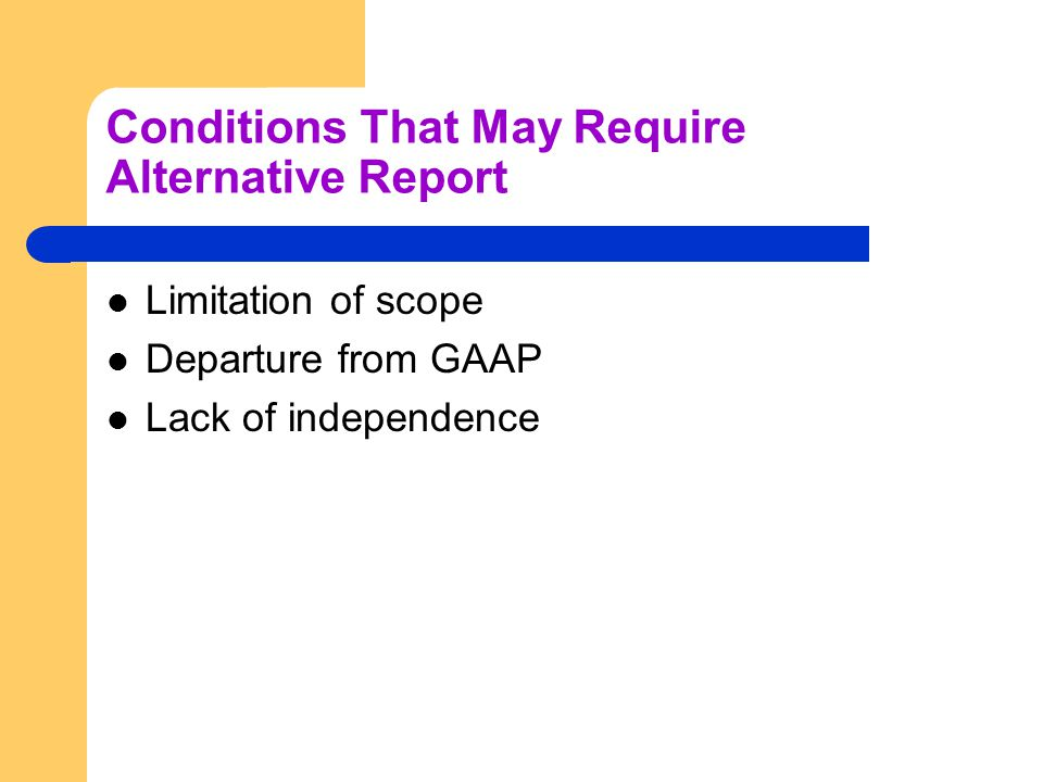 Conditions That May Require Alternative Report Limitation of scope Departure from GAAP Lack of independence