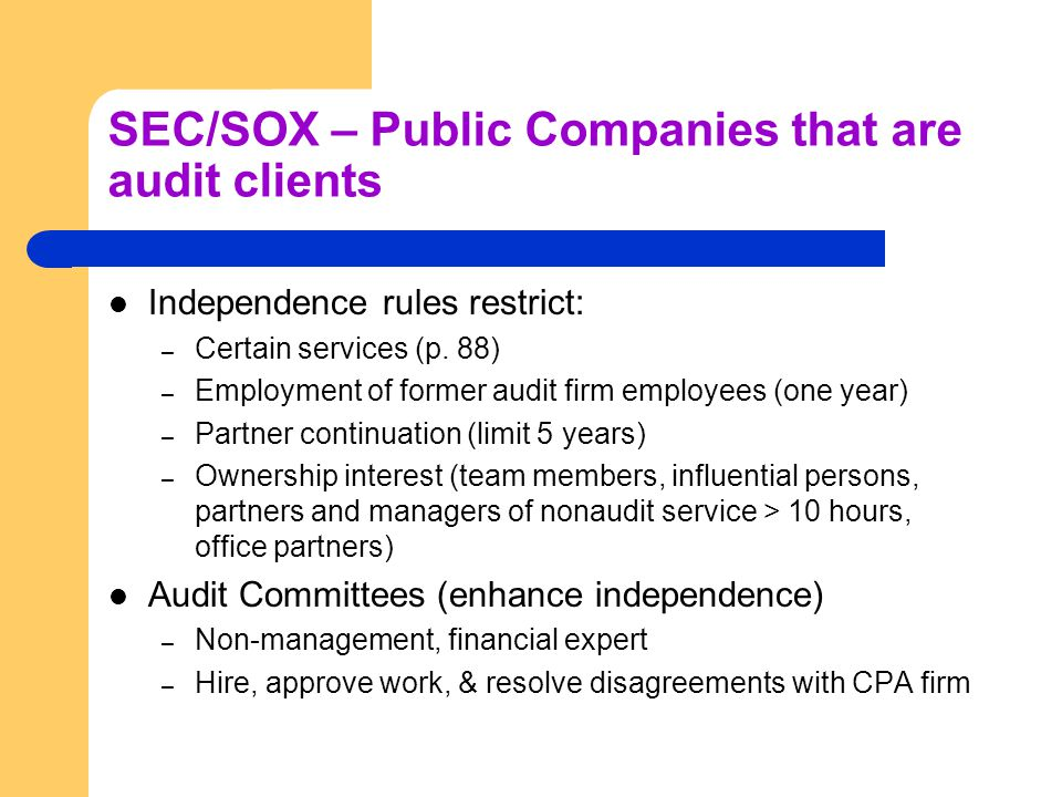 SEC/SOX – Public Companies that are audit clients Independence rules restrict: – Certain services (p.