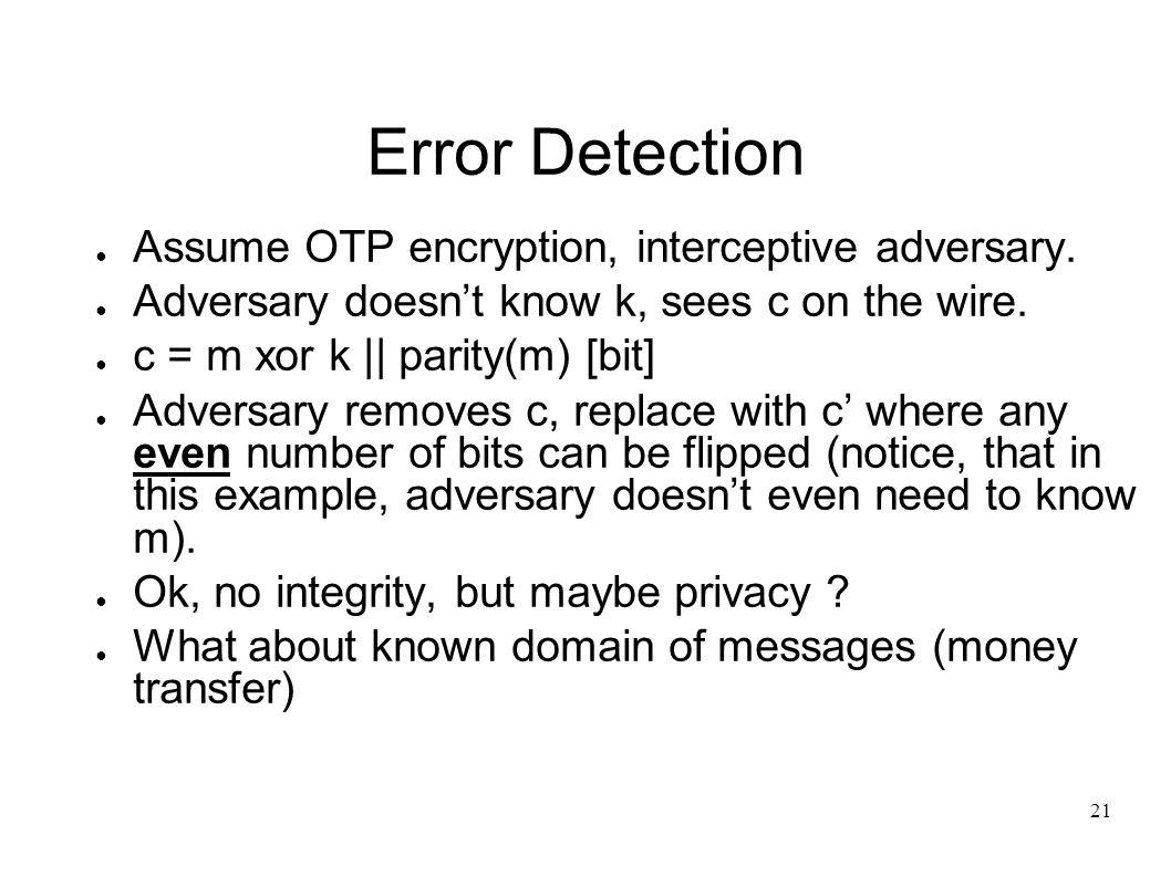 21 Error Detection ● Assume OTP encryption, interceptive adversary.