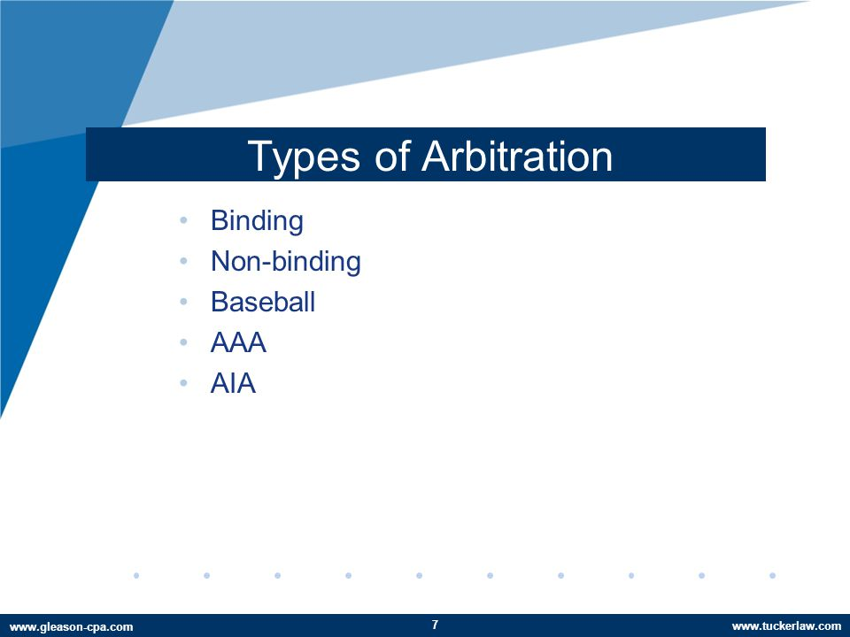www.tuckerlaw.com www.gleason-cpa.com Types of Arbitration Binding Non-binding Baseball AAA AIA 7