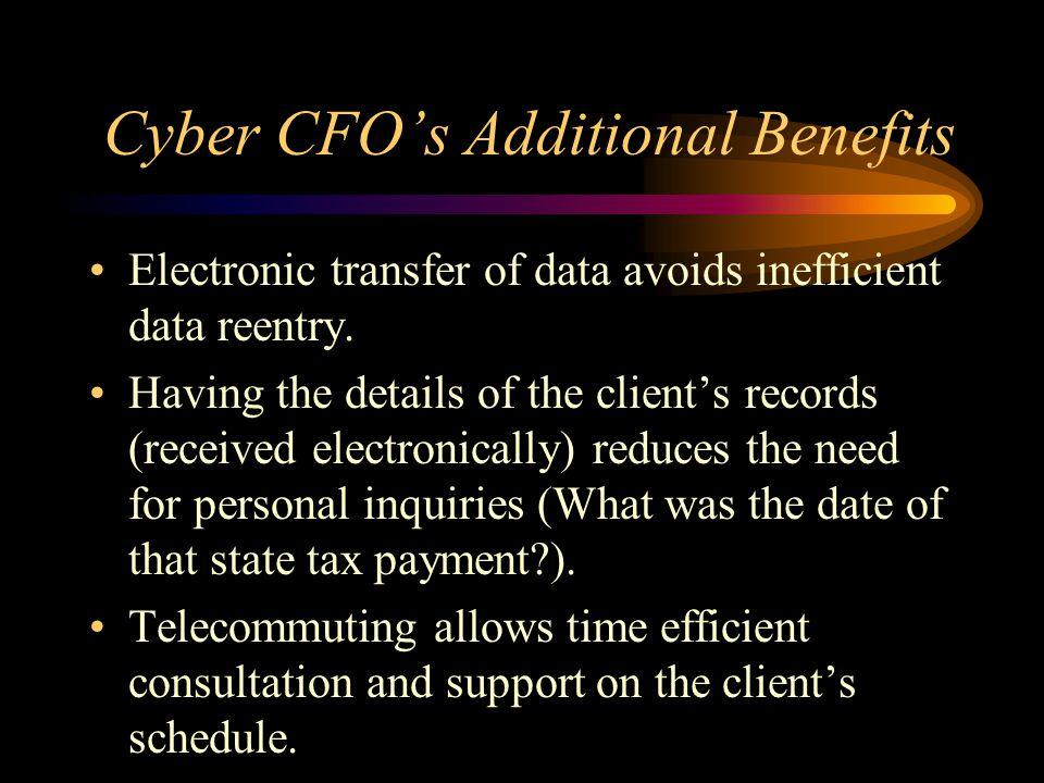 Cyber CFO's Additional Benefits Electronic transfer of data avoids inefficient data reentry.
