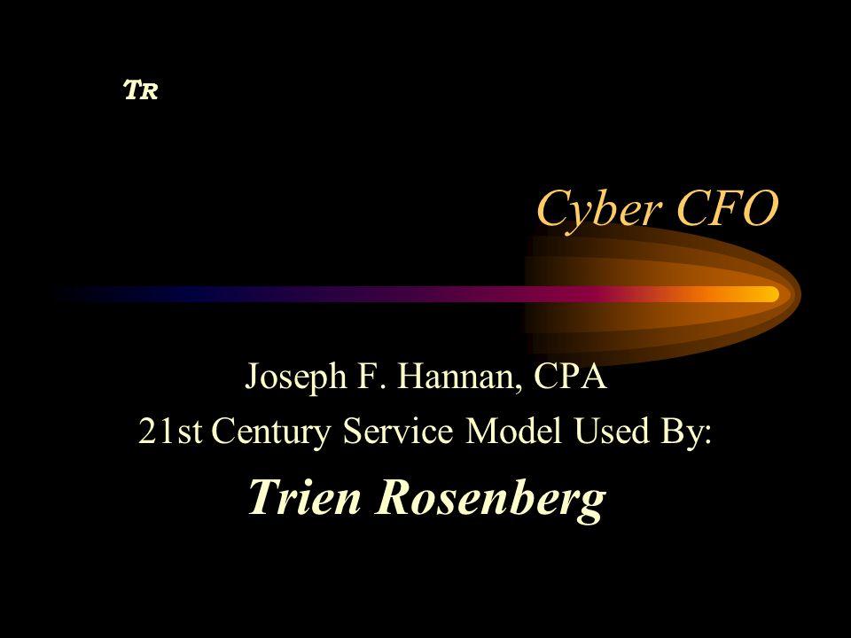 TRTR Cyber CFO Joseph F. Hannan, CPA 21st Century Service Model Used By: Trien Rosenberg