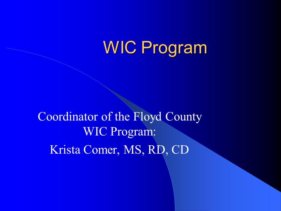 WIC Program Coordinator of the Floyd County WIC Program: Krista Comer, MS, RD, CD