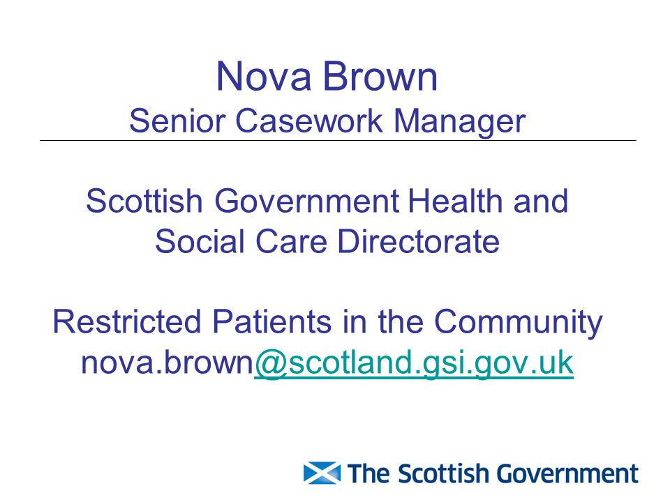 Introduction Restricted Patients - legislative background Policy Role of Scottish Ministers, PMO and officials Management of Offenders Legislation/CPA Anonymised case for discussion Memorandum of Procedure Role of MHO Training – why so important Bryan Homicide Inquiry
